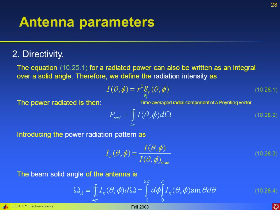 ELEN 3371 Electromagnetics Fall 2008 28 Antenna parameters 2. Directivity. The equation (10.25.1) for a radiated power can also be written as an integ