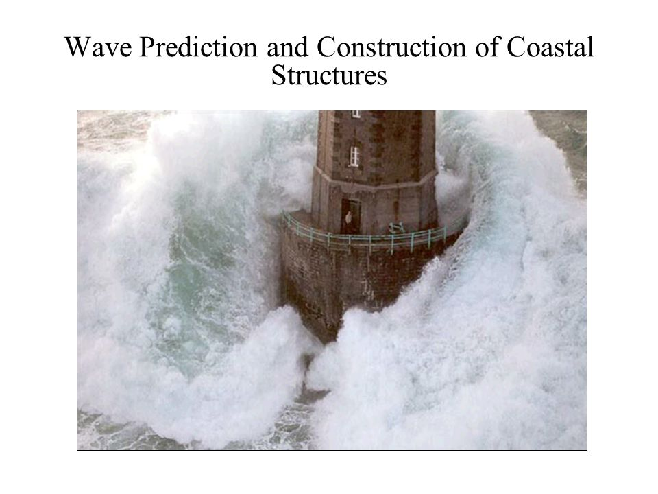 Wave Prediction and Construction of Coastal Structures