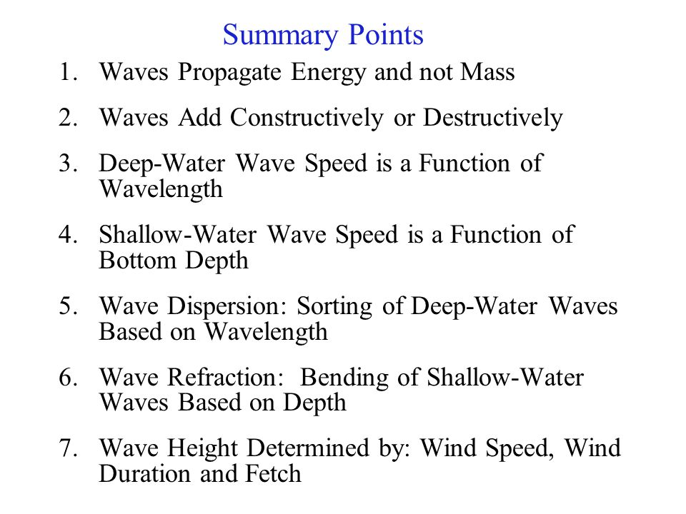1.Waves Propagate Energy and not Mass 2.Waves Add Constructively or Destructively 3.Deep-Water Wave Speed is a Function of Wavelength 4.Shallow-Water