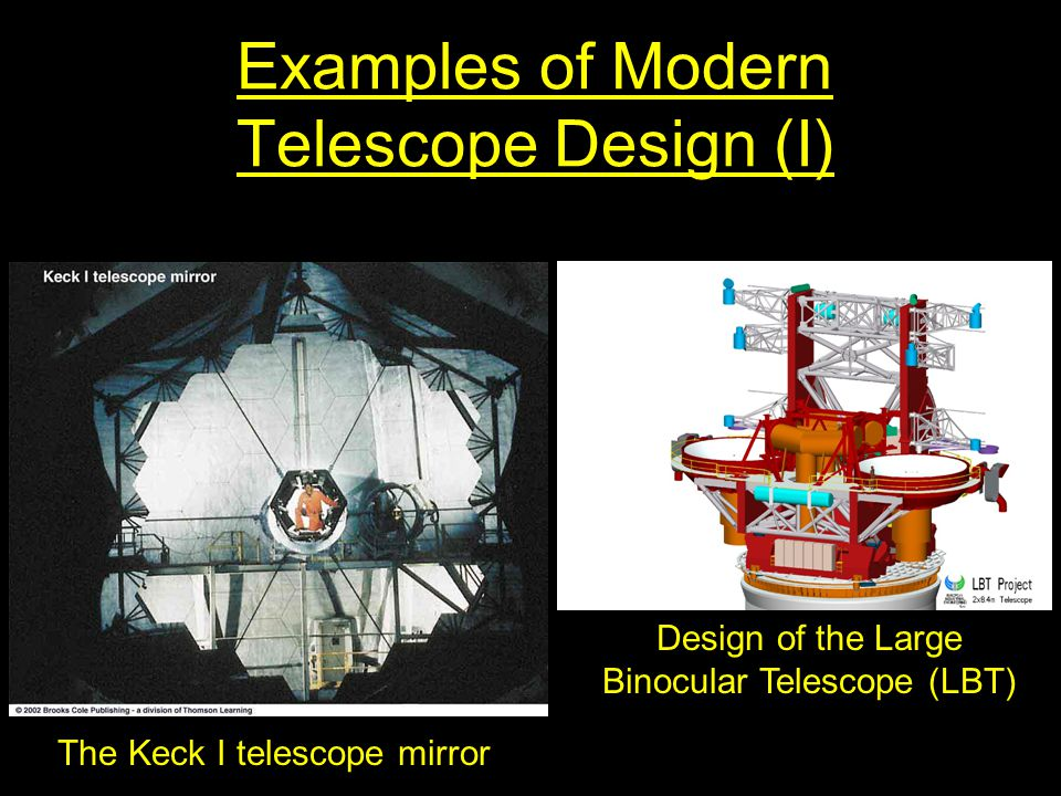 Examples of Modern Telescope Design (I) Design of the Large Binocular Telescope (LBT) The Keck I telescope mirror