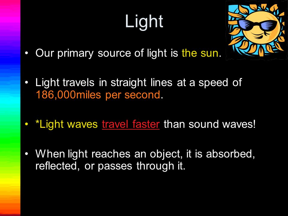 Welcome to a power point presentation on LIGHT. We will investigate the following : 1. What is light? 2.What are some sources of light around us? 3. W