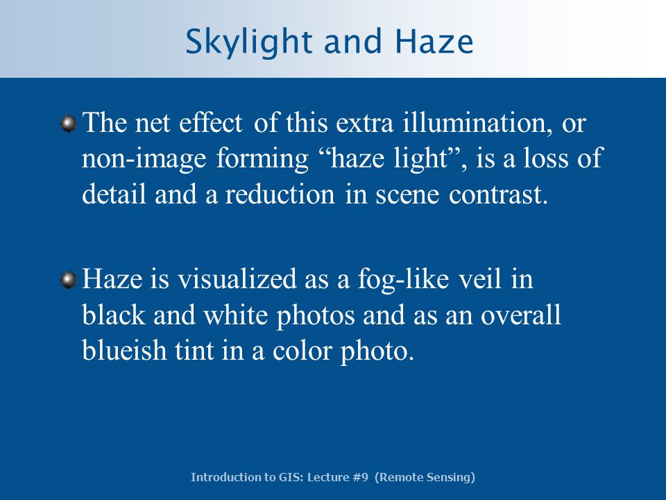 """Introduction to GIS: Lecture #9 (Remote Sensing) Skylight and Haze The net effect of this extra illumination, or non-image forming """"haze light"""", is a"""