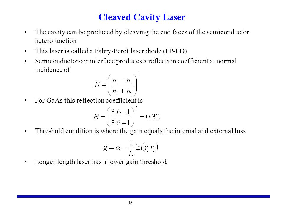 16 Cleaved Cavity Laser The cavity can be produced by cleaving the end faces of the semiconductor heterojunction This laser is called a Fabry-Perot la