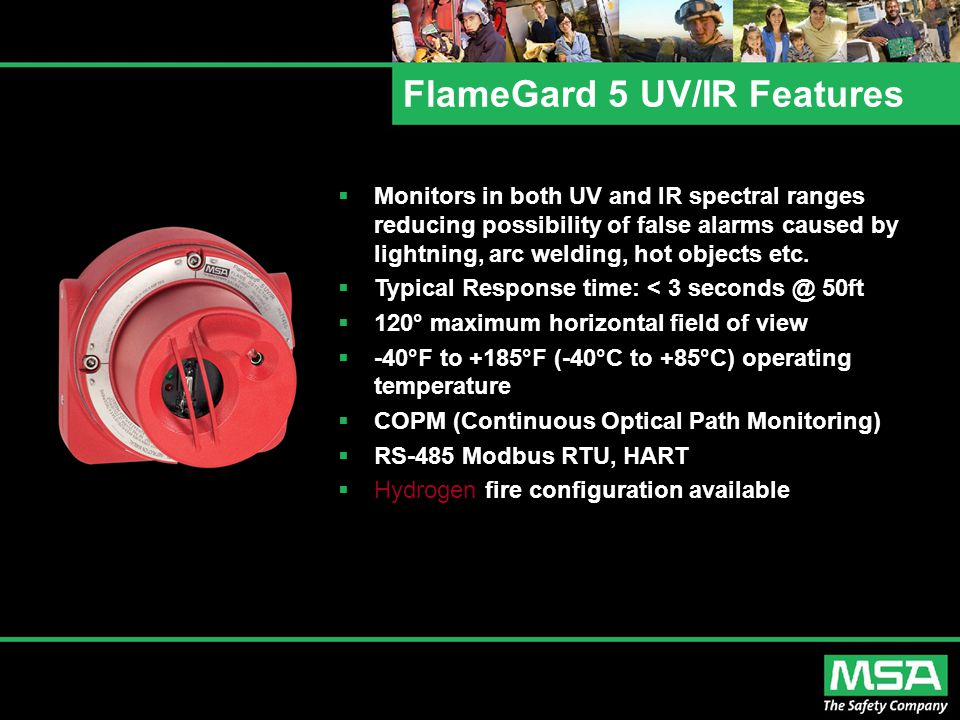 FlameGard 5 UV/IR Features  Monitors in both UV and IR spectral ranges reducing possibility of false alarms caused by lightning, arc welding, hot obj