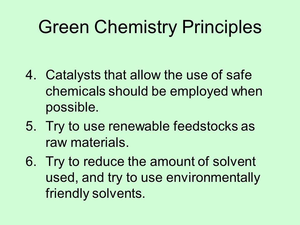 Green Chemistry Principles 4.Catalysts that allow the use of safe chemicals should be employed when possible.