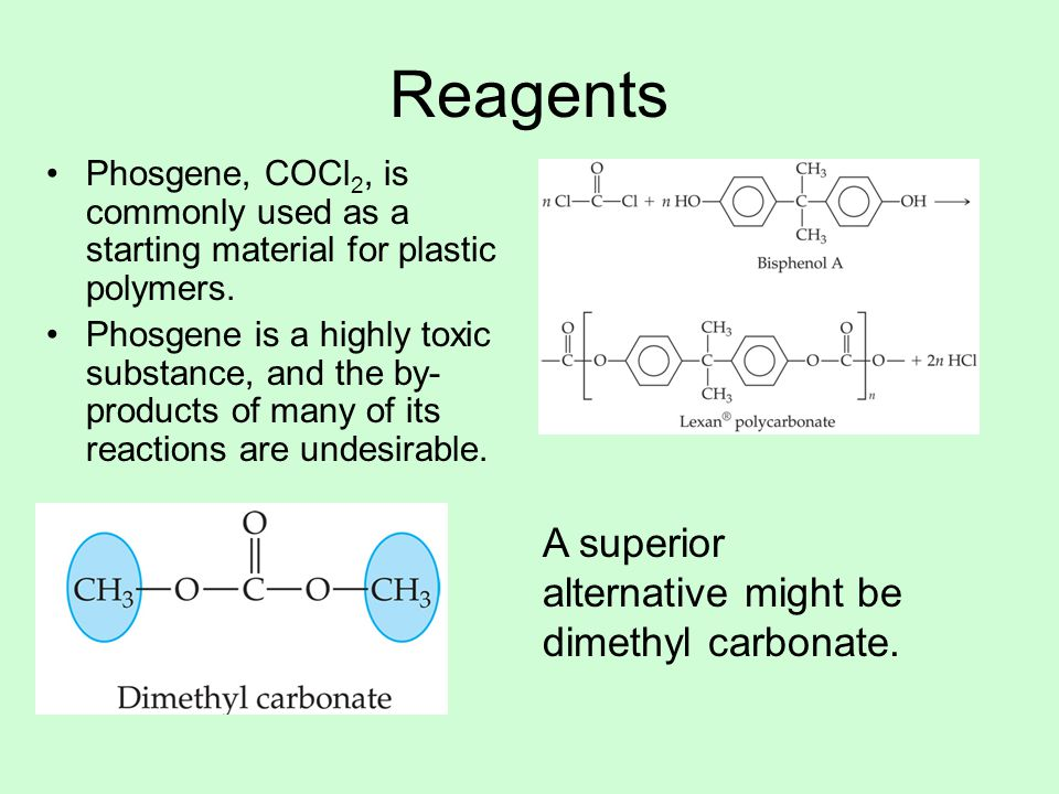 Reagents Phosgene, COCl 2, is commonly used as a starting material for plastic polymers.