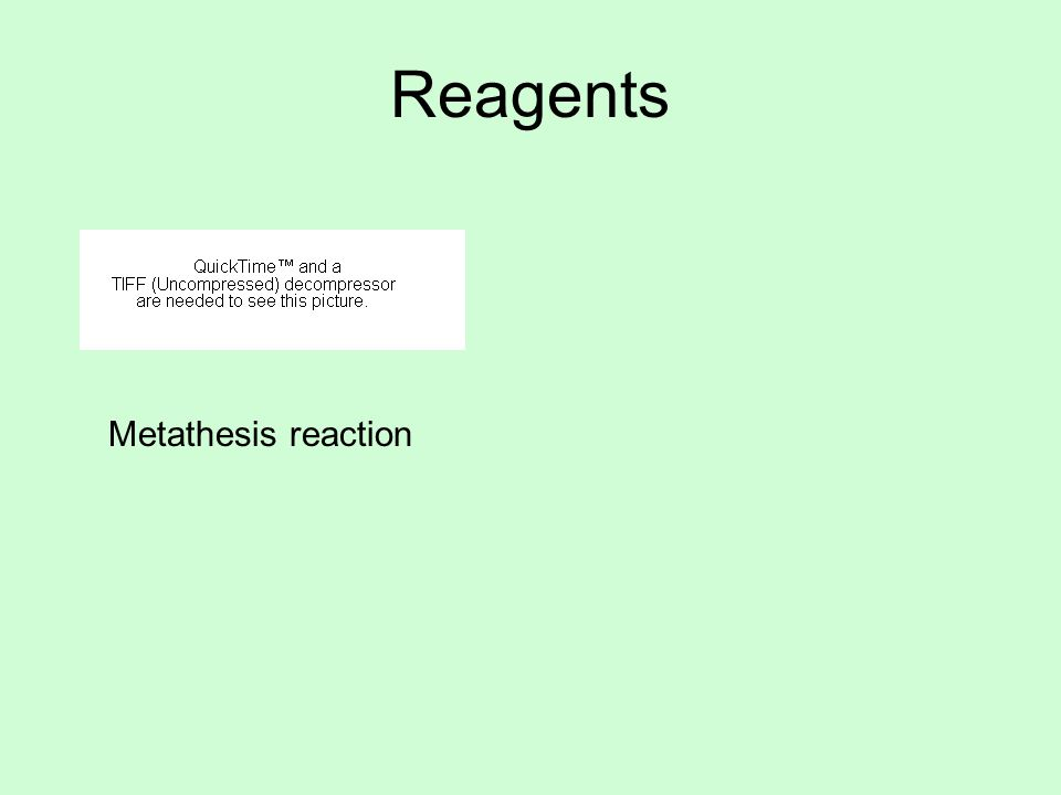 Reagents Metathesis reaction