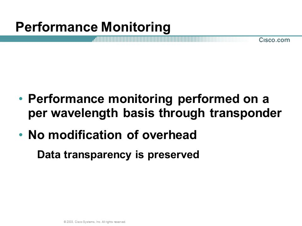 © 2003, Cisco Systems, Inc. All rights reserved. Performance Monitoring Performance monitoring performed on a per wavelength basis through transponder