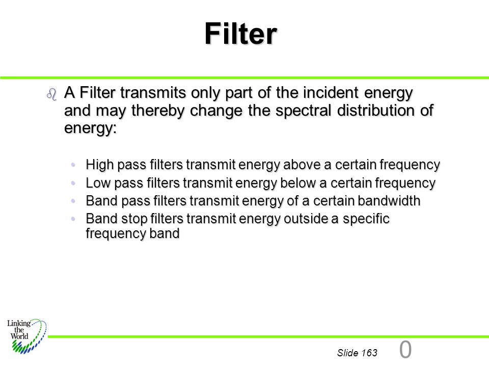 Slide 163 0 Filter b A Filter transmits only part of the incident energy and may thereby change the spectral distribution of energy: High pass filters