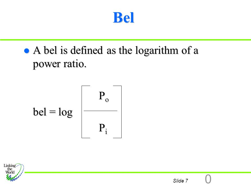 Slide 8 0 Decibel (dB) l Decibel (dB) is a logarithmic unit of relative power measurement that expresses the ratio of two power levels.