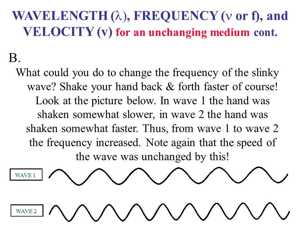 WAVELENGTH ( , FREQUENCY ( or f), and VELOCITY (v) for an unchanging medium cont.