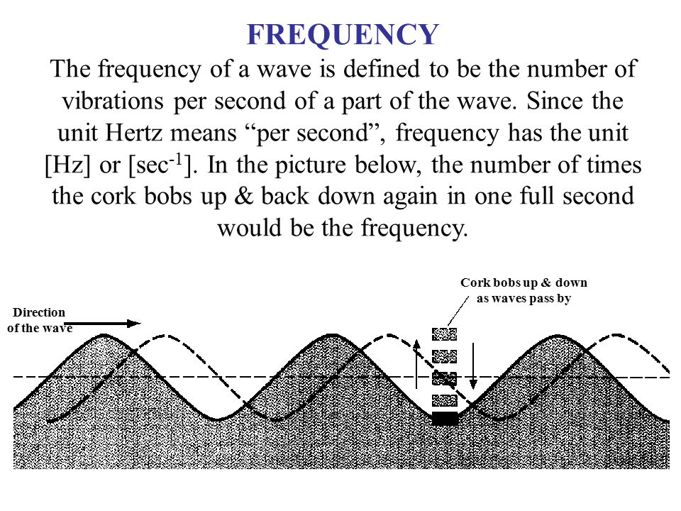 """FREQUENCY The frequency of a wave is defined to be the number of vibrations per second of a part of the wave. Since the unit Hertz means """"per second"""","""