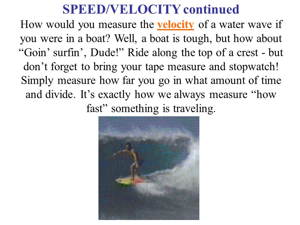 SPEED/VELOCITY continued How would you measure the velocity of a water wave if you were in a boat.
