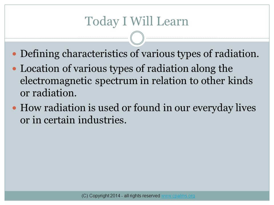 Today I Will Learn Defining characteristics of various types of radiation.