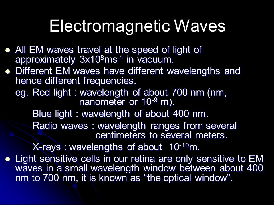 Electromagnetic Waves All EM waves travel at the speed of light of approximately 3x10 8 ms -1 in vacuum.