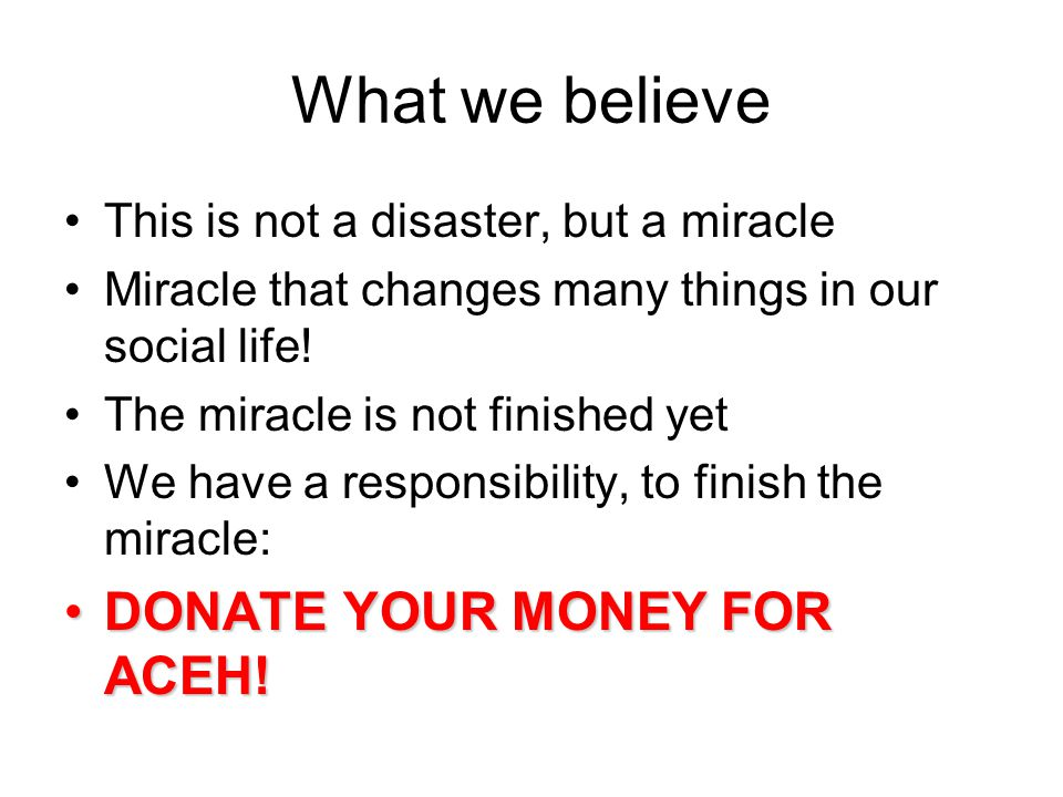 What we believe This is not a disaster, but a miracle Miracle that changes many things in our social life.