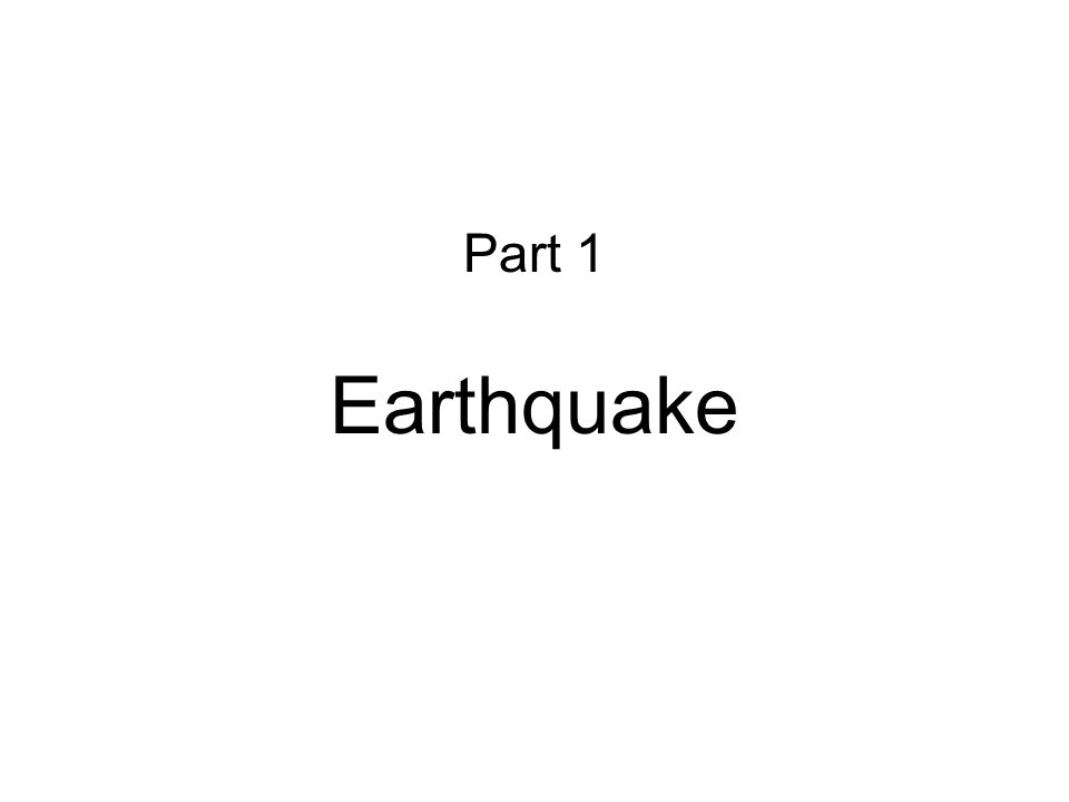 Part 1 Earthquake