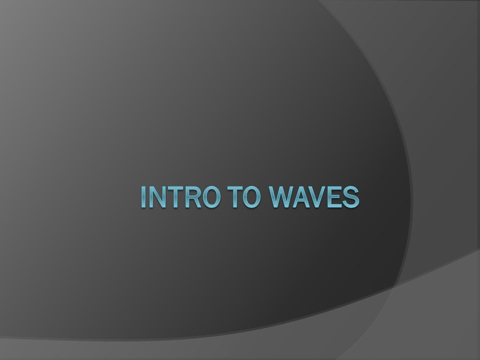 What is a wave. Take a moment to answer this question with the students at your table.