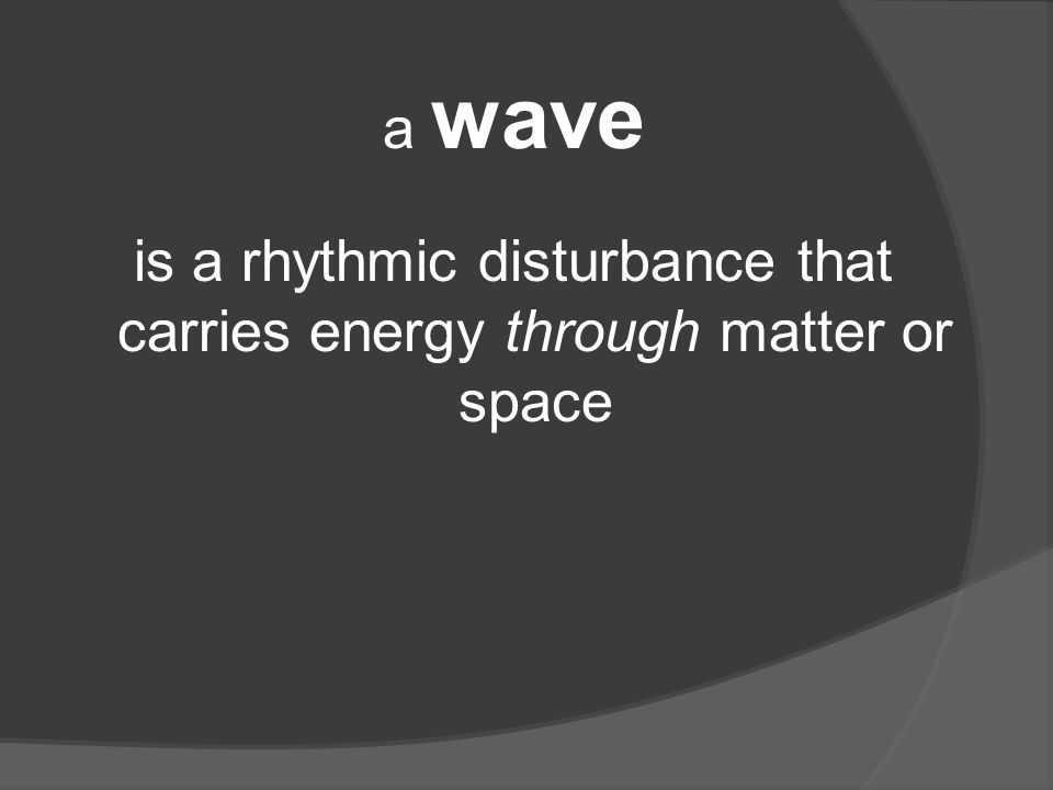 a wave is a rhythmic disturbance that carries energy through matter or space