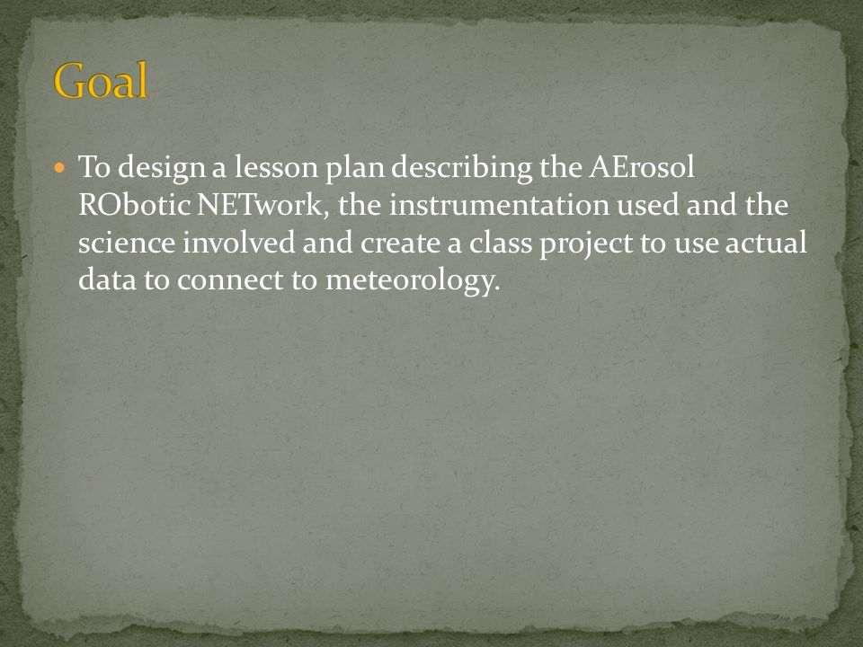Lesson Introduction to AERONET Instrumentation Background science AERONET locations Class Project CRYSTAL-FACE Data Access Instructions Assignment/Answers