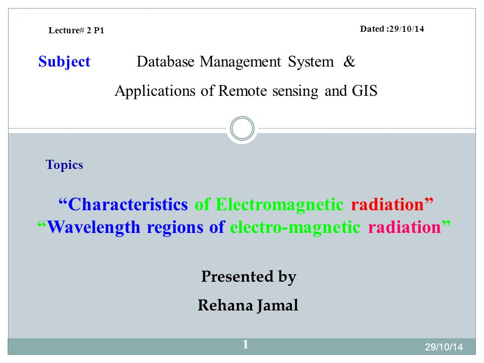 "Presented by Rehana Jamal Dated :29/10/14 Database Management System & Applications of Remote sensing and GIS Subject Lecture# 2 P1 ""Characteristics o"