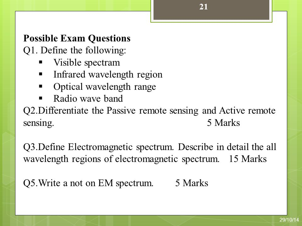 21 Possible Exam Questions Q1. Define the following:  Visible spectram  Infrared wavelength region  Optical wavelength range  Radio wave band Q2.D