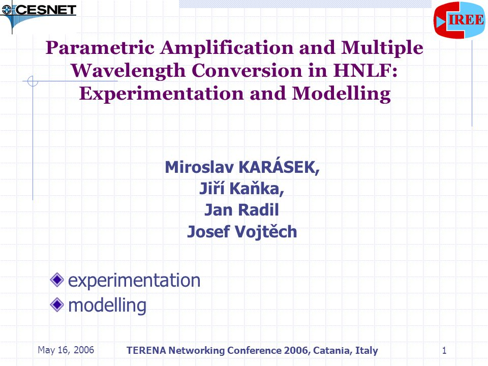 May 16, 2006TERENA Networking Conference 2006, Catania, Italy2 Parametric Amplification and Wavelength Conversion in HNLF third- order parametric processes involve non-linear interactions among 4 optical waves and include 3 rd harmonic generation, FWM and parametric amplification 3 rd - order non-linear polarization P NL =ε 0 χ (3) :EEE χ (3) ….