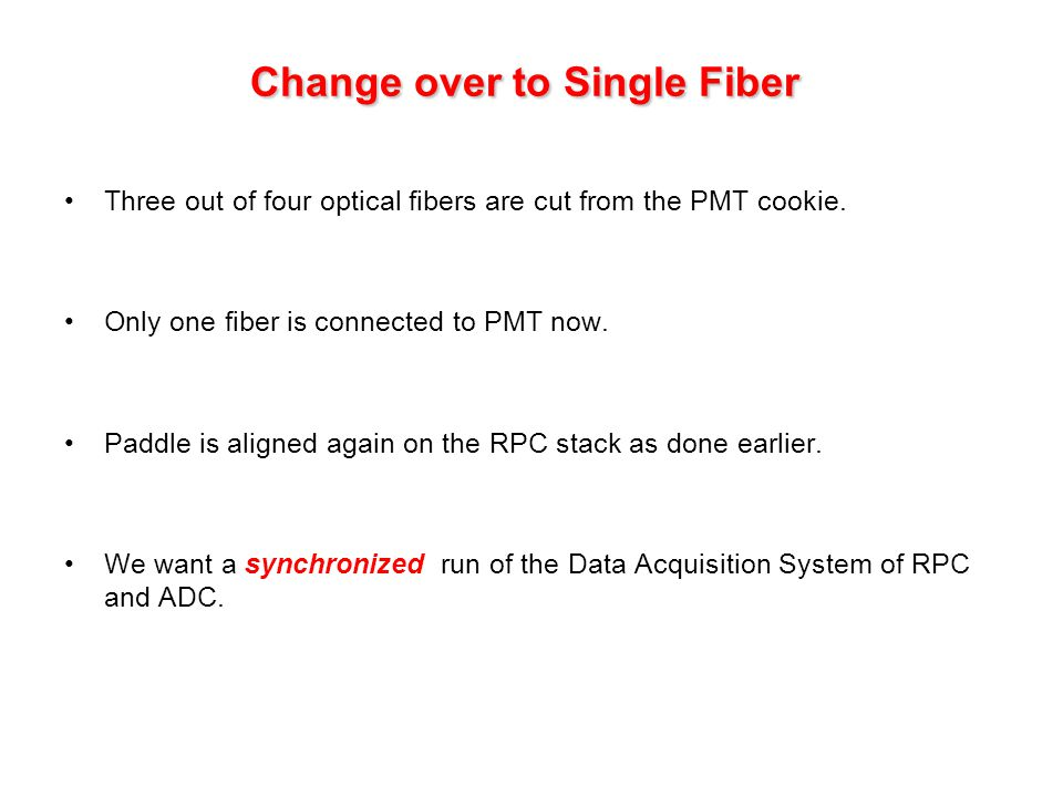 Change over to Single Fiber Three out of four optical fibers are cut from the PMT cookie.