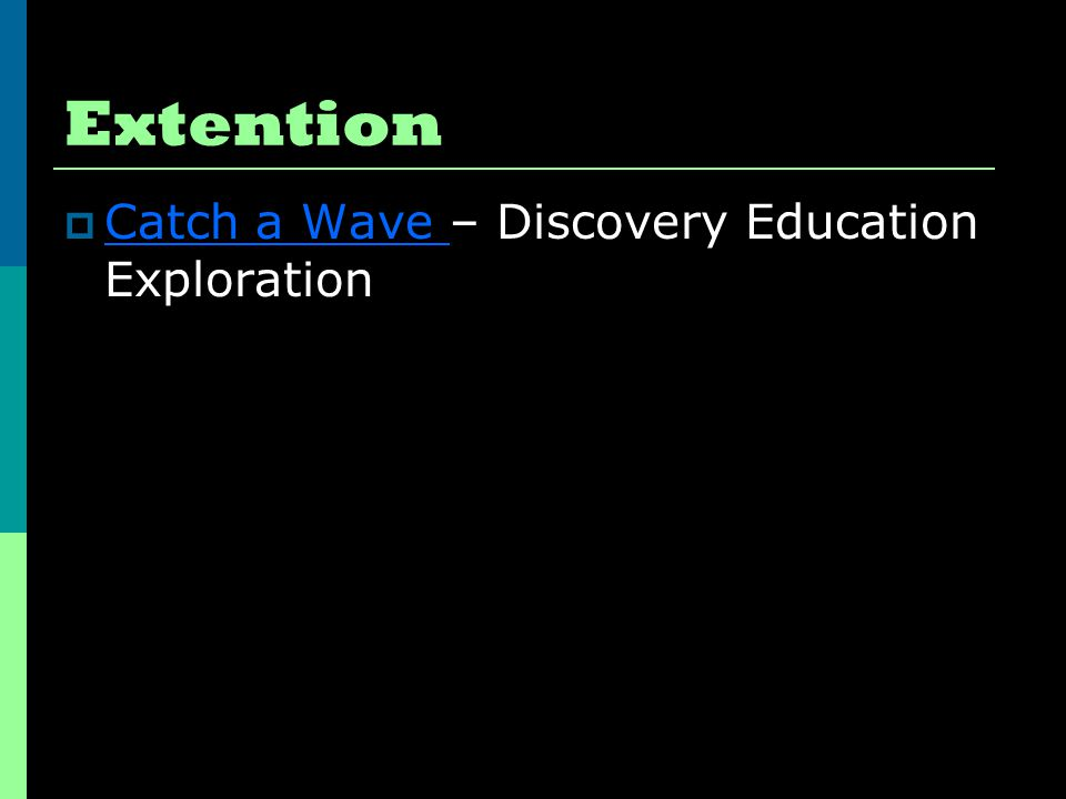 Extention  Catch a Wave – Discovery Education Exploration Catch a Wave