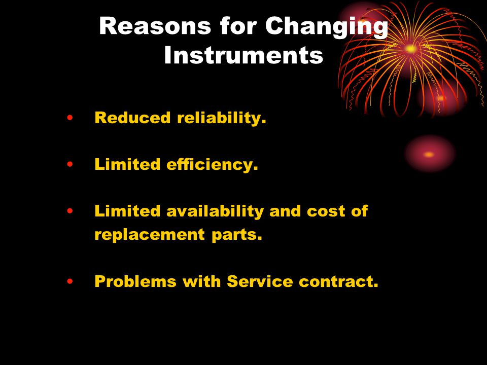 Reasons for Changing Instruments Reduced reliability.
