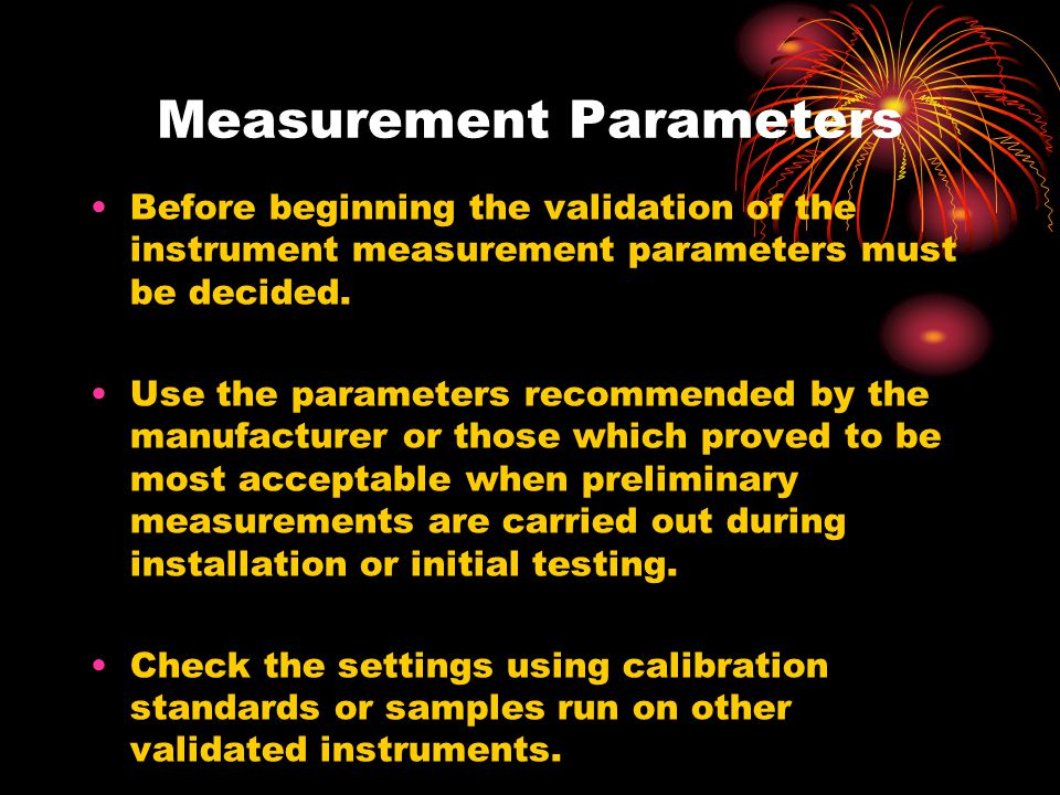 Measurement Parameters Before beginning the validation of the instrument measurement parameters must be decided.