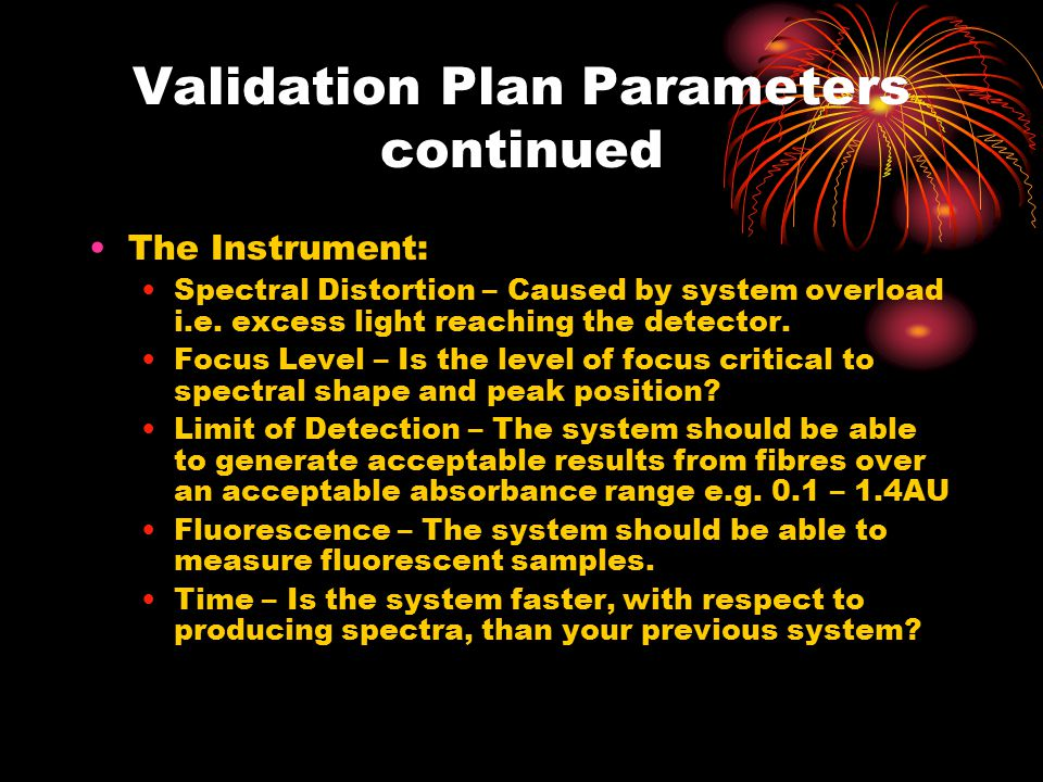 Validation Plan Parameters continued The Instrument: Spectral Distortion – Caused by system overload i.e.