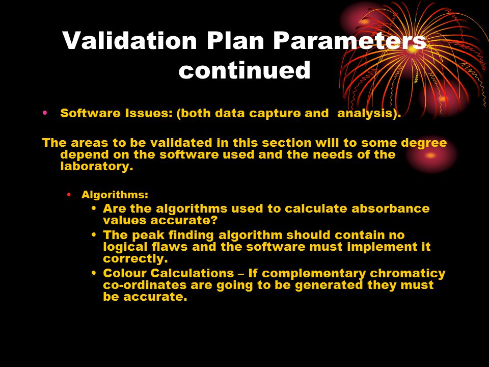 Validation Plan Parameters continued Software Issues: (both data capture and analysis).