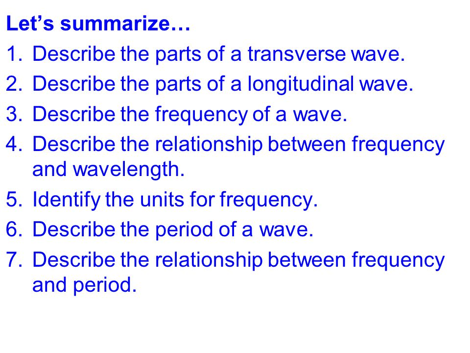 Let's summarize… 1.Describe the parts of a transverse wave.