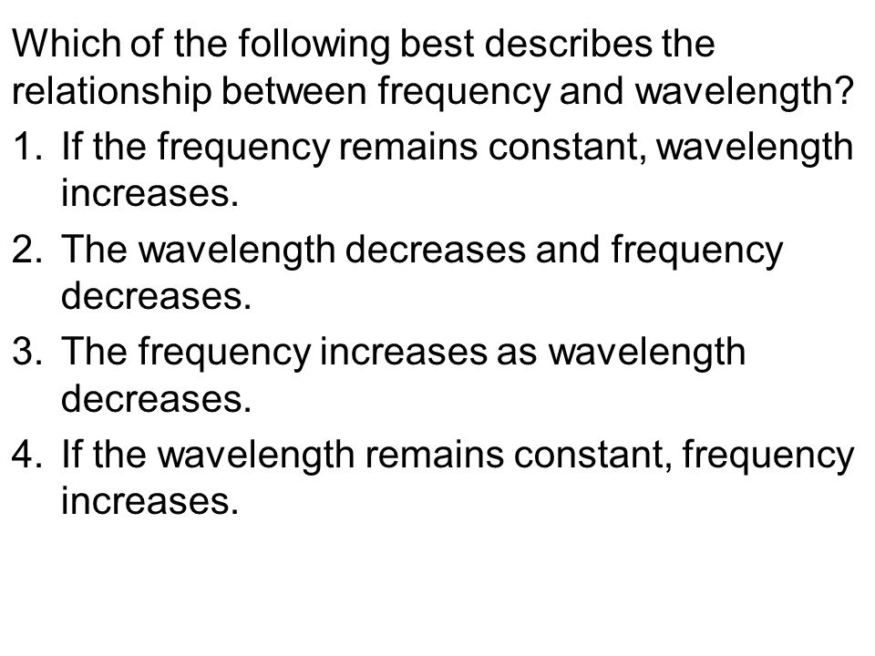 Which of the following best describes the relationship between frequency and wavelength.
