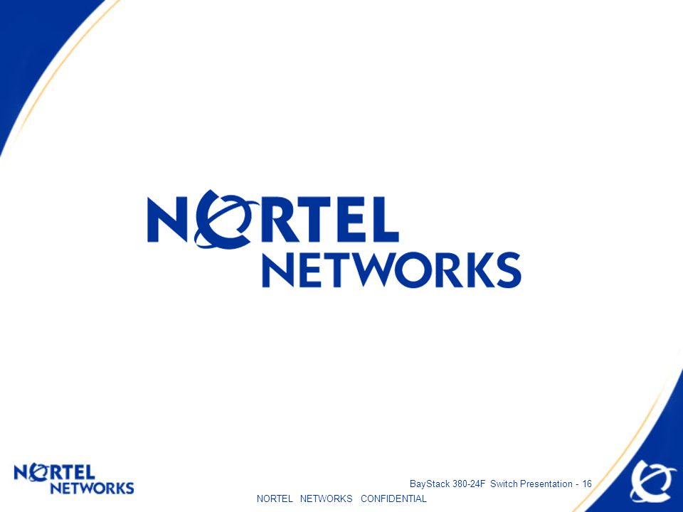 NORTEL NETWORKS CONFIDENTIAL BayStack 380-24F Switch Presentation - 16