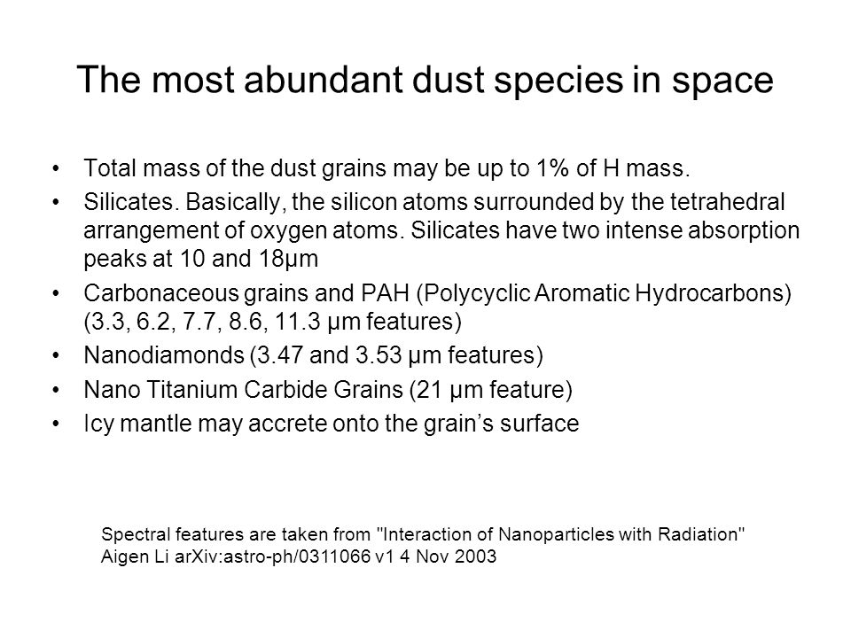 The most abundant dust species in space Total mass of the dust grains may be up to 1% of H mass.