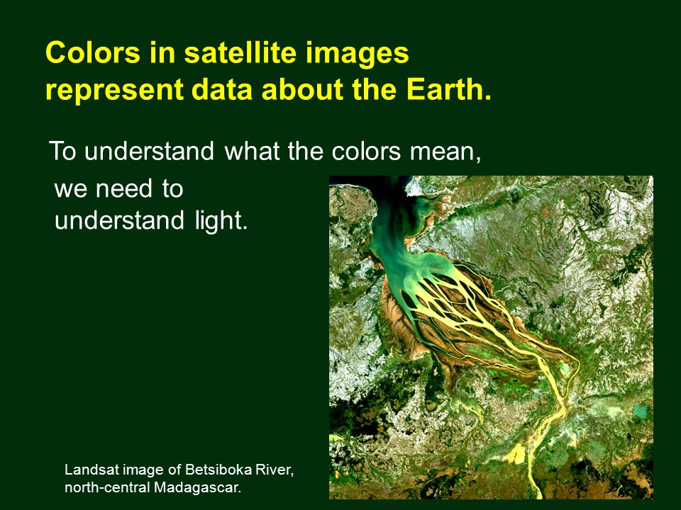 To understand what the colors mean, Colors in satellite images represent data about the Earth.