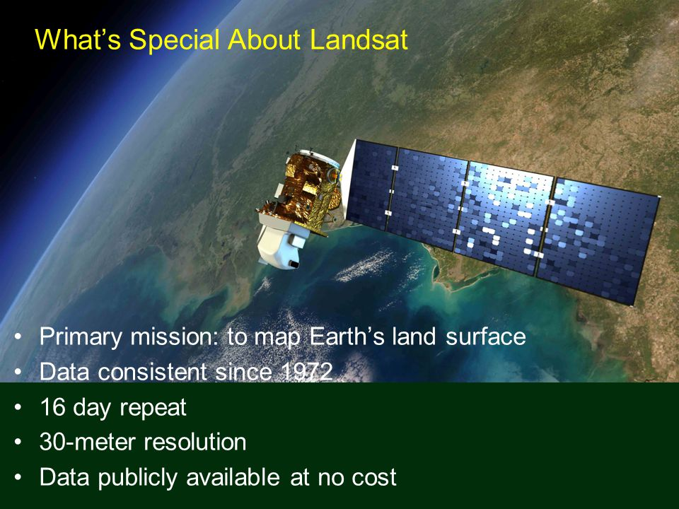 Primary mission: to map Earth's land surface Data consistent since 1972 16 day repeat 30-meter resolution Data publicly available at no cost What's Special About Landsat