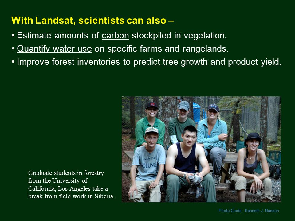 With Landsat, scientists can also – Estimate amounts of carbon stockpiled in vegetation.