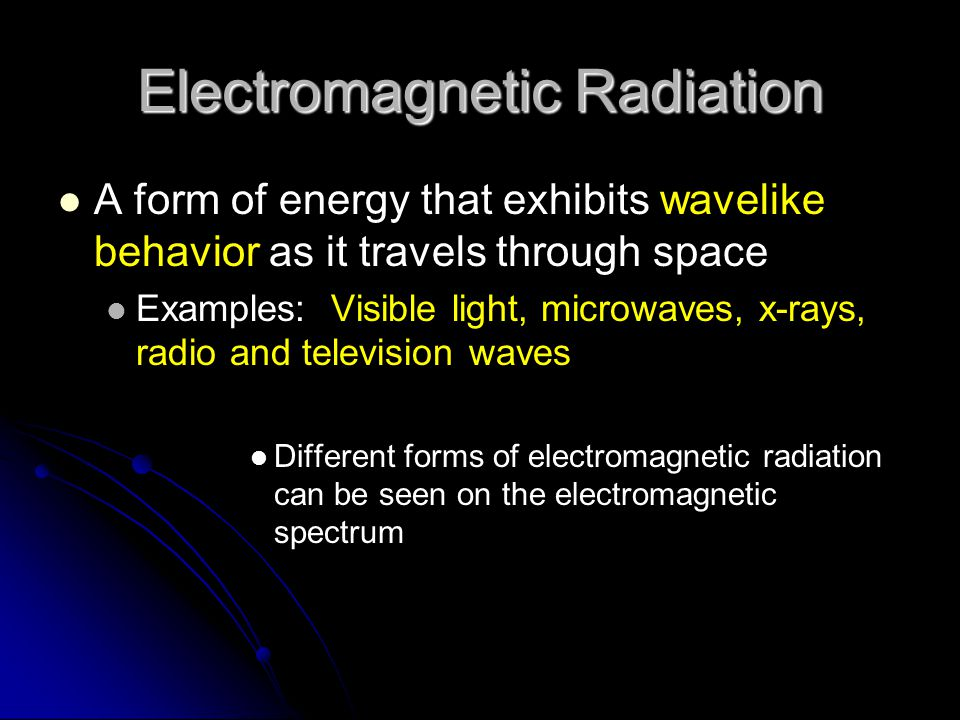 Electromagnetic Radiation A form of energy that exhibits wavelike behavior as it travels through space Examples: Visible light, microwaves, x-rays, ra