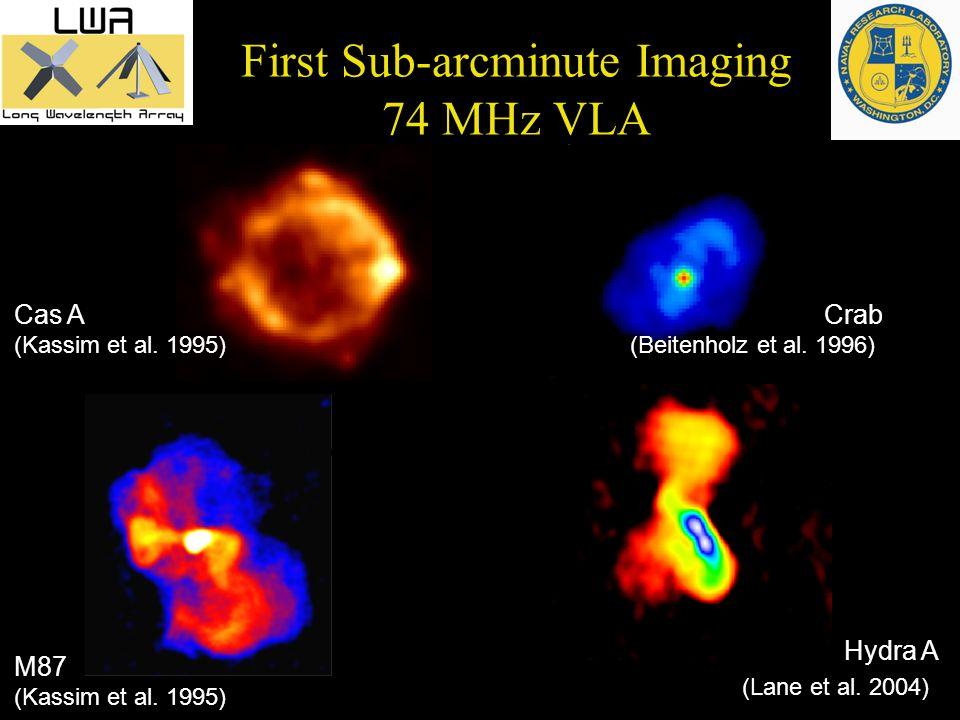First Sub-arcminute Imaging 74 MHz VLA (d)(e) (b) (a) Crab (Beitenholz et al.