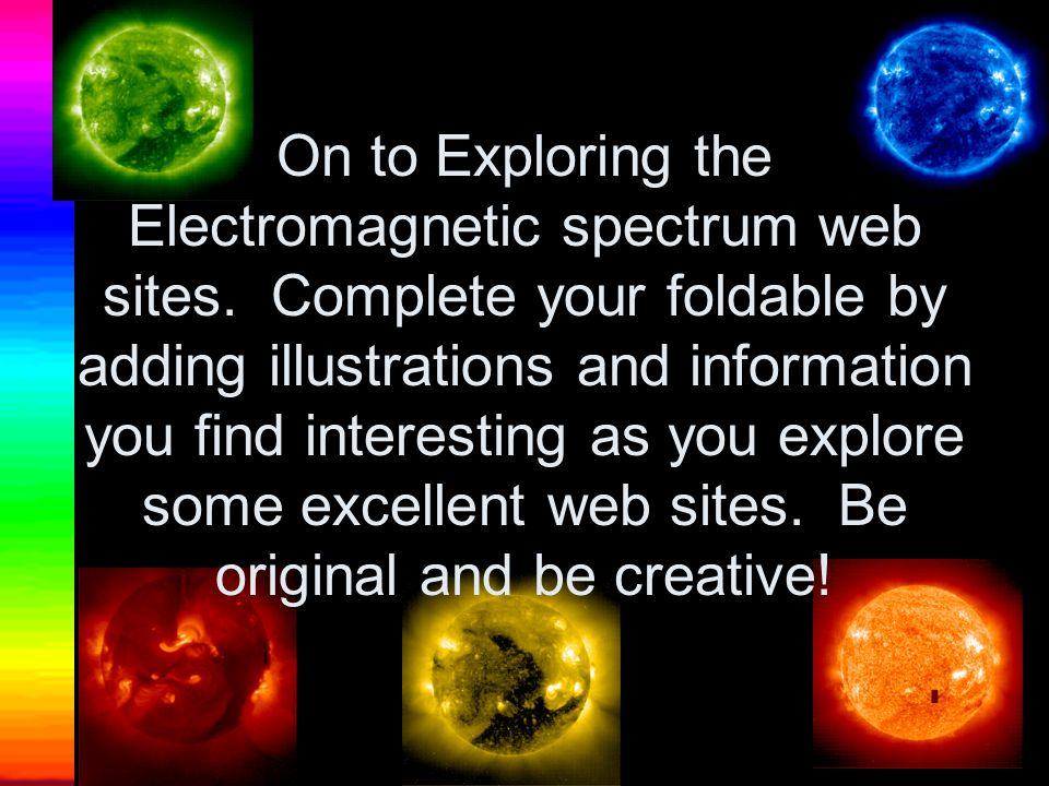 On to Exploring the Electromagnetic spectrum web sites.