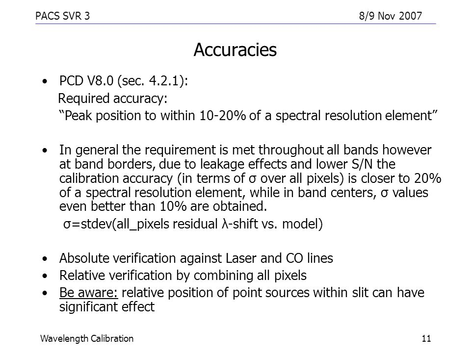 "PACS SVR 38/9 Nov 2007 Wavelength Calibration11 Accuracies PCD V8.0 (sec. 4.2.1): Required accuracy: ""Peak position to within 10-20% of a spectral res"