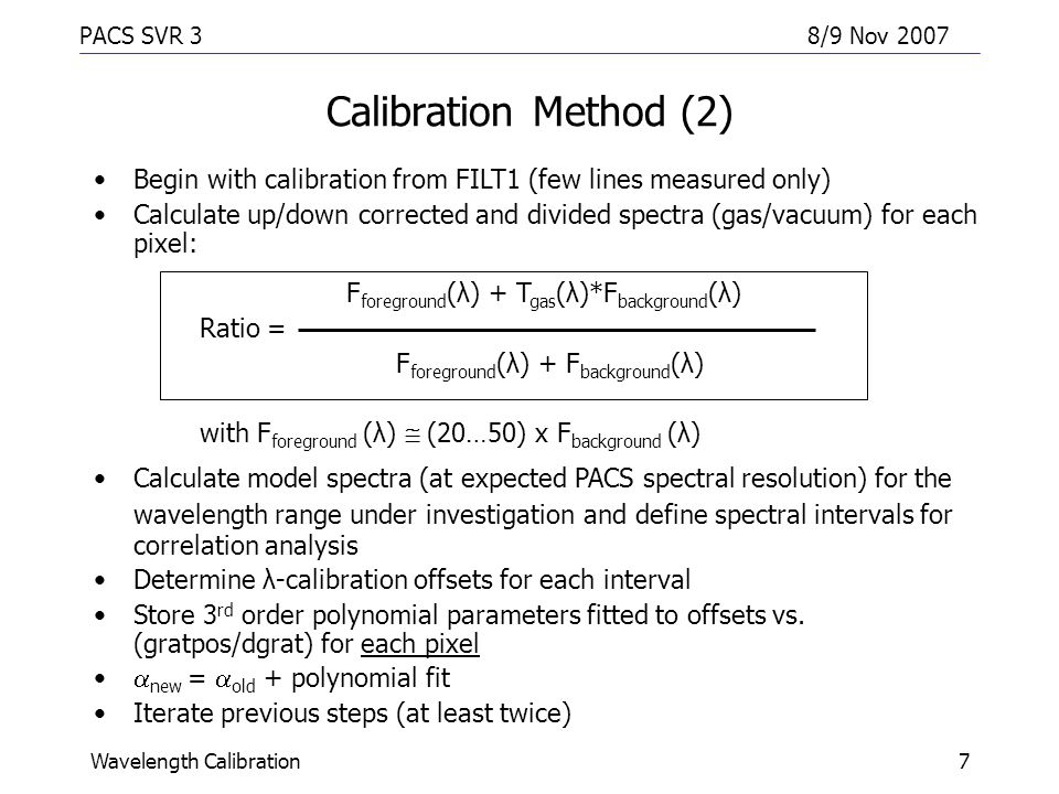 PACS SVR 38/9 Nov 2007 Wavelength Calibration7 Calibration Method (2) Begin with calibration from FILT1 (few lines measured only) Calculate up/down co
