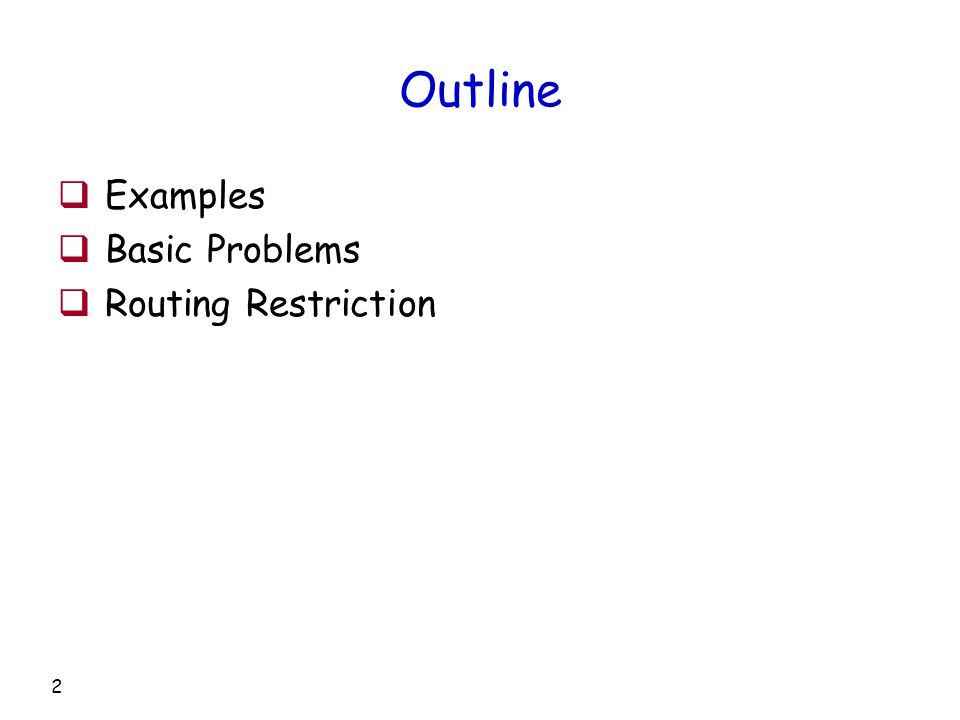 2 Outline  Examples  Basic Problems  Routing Restriction