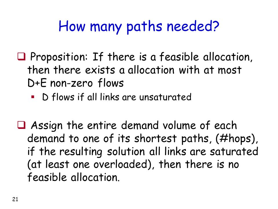 21 How many paths needed?  Proposition: If there is a feasible allocation, then there exists a allocation with at most D+E non-zero flows  D flows i