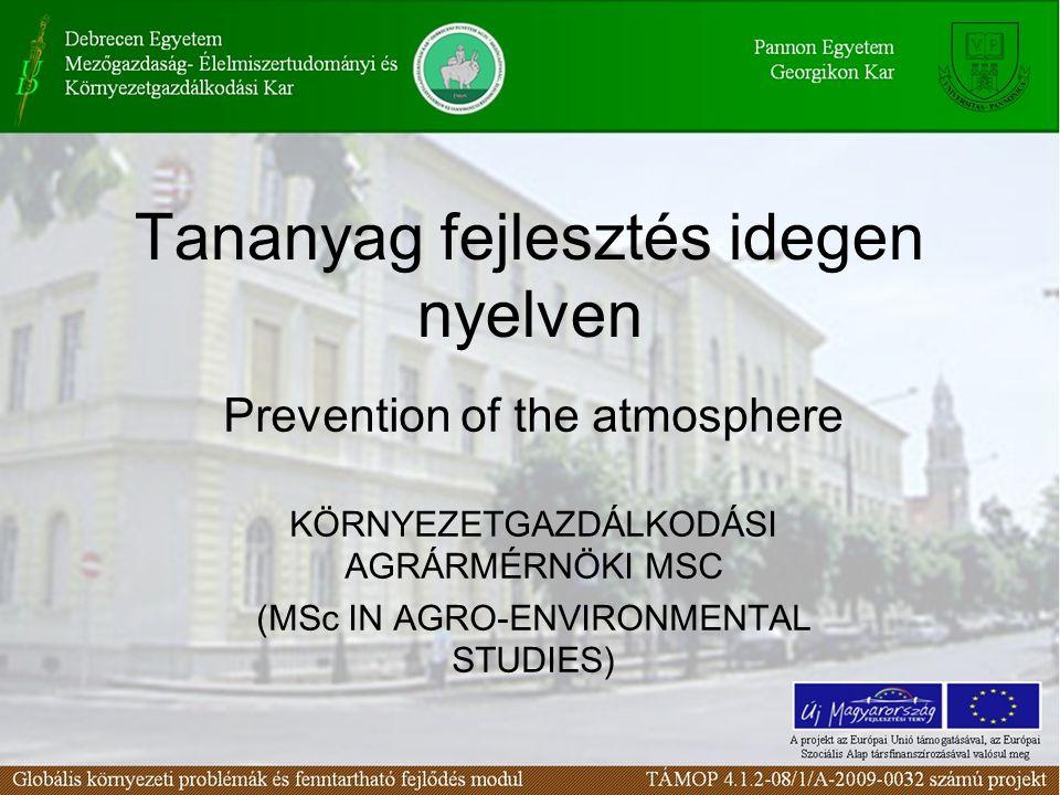 Tananyag fejlesztés idegen nyelven Prevention of the atmosphere KÖRNYEZETGAZDÁLKODÁSI AGRÁRMÉRNÖKI MSC (MSc IN AGRO-ENVIRONMENTAL STUDIES)