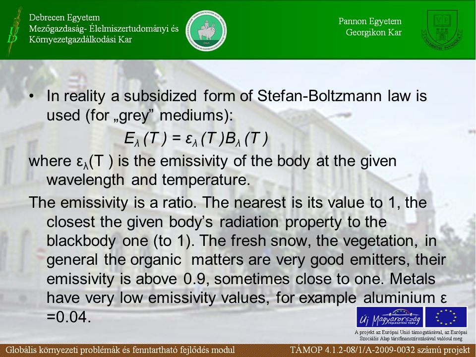 "In reality a subsidized form of Stefan-Boltzmann law is used (for ""grey mediums): E λ (T ) = ε λ (T )B λ (T ) where ε λ (T ) is the emissivity of the body at the given wavelength and temperature."