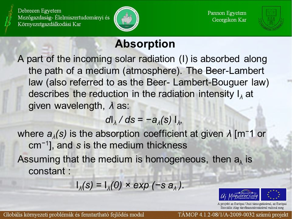 Absorption A part of the incoming solar radiation (I) is absorbed along the path of a medium (atmosphere).